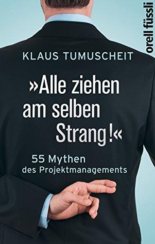 """Alle ziehen am selben Strang!"": 55 Mythen des Projektmanagements (German Edition)"
