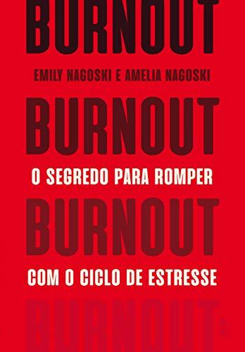 Burnout: O segredo para romper com o ciclo de estresse