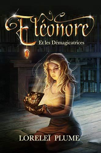 Éléonore et les démagicatrices: ( Éléonore - Tome 1 - Saga 100% Fantasy)