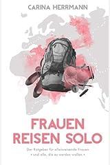 Frauen Reisen Solo: Der Ratgeber für alleinreisende Frauen Taschenbuch