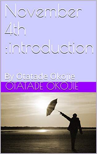 November 4th :introduction : By Otatade Okojie by [Otatade Okojie]