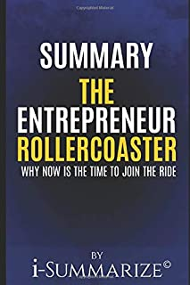 Summary: The Entrepreneur Roller Coaster: Why now is the time to join the ride