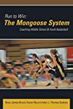 Run to Win: The Mongoose System: Coaching Middle School & Youth Basketball