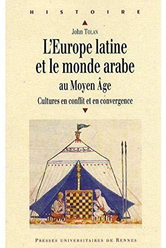 L'Europe latine et le monde arabe au Moyen Age : Cultures en conflit et en convergence