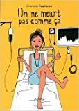 On ne meurt pas comme ça de Charlotte Fouilleron ( 30 avril 2015 ) - 30/04/2015