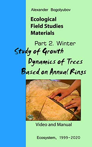 Study of Growth Dynamics of Trees Based on Annual Rings: Ecological Field Studies Materials: Videos and Manuals (English Edition)