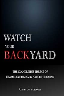 Watch Your Backyard: The Clandestine Threat of Islamic Extremism & Narcoterrorism