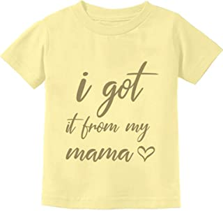 Tstars - I Got It from My Mama Funny Mother's Day Gift Infant Kids T-Shirt