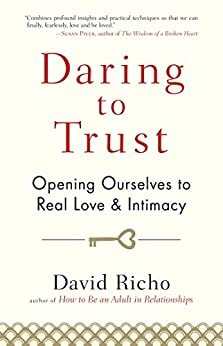 Daring to Trust: Opening Ourselves to Real Love and Intimacy by [David Richo]