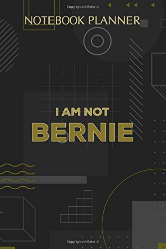 Notebook Planner I Am Not Bernie Not Your Buttercup Grandpa look alike Swea: Diary, Finance, 6x9 inch, Hourly, 114 Pages, To-Do List, Hourly, Paycheck Budget