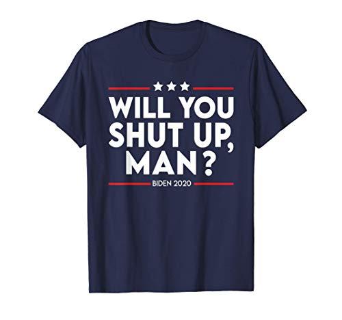 Will You Shut Up Man Joe Biden Quote Biden Harris 2020 Camiseta