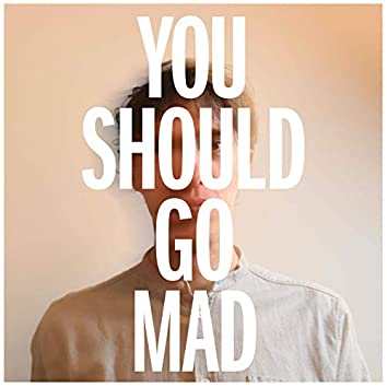You Should Go Mad