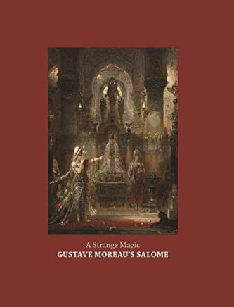 A Strange Magic: Gustave Moreaus Salome by Cynthia Burlingham (2013-03-27)