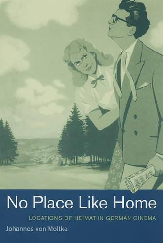 No Place Like Home: Locations Of Heimat In German Cinema (Weimar And Now: German Cultural Criticism, Band 36)