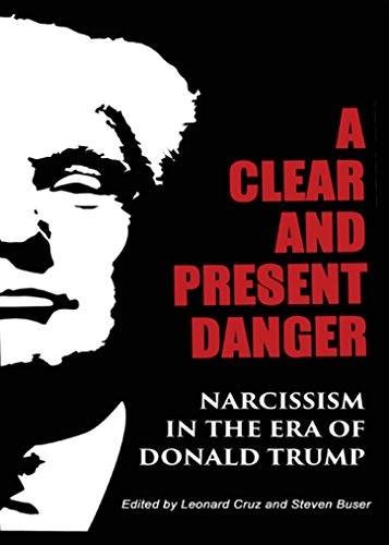 """A Clear and Present Danger: Narcissism in the Era of Donald Trump : First Edition (Newer Edition Released 2017....""""in the Era of President Trump"""" (English Edition)"""