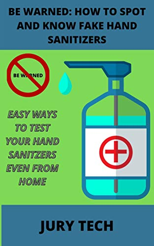 BE WARNED: HOW TO SPOT AND KNOW FAKE HAND SANITIZERS: EASY WAYS TO TEST YOUR HANDSANITZERS EVEN FROM HOME (English Edition)