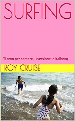 SURFING: Ti amo per sempre... (versione in italiano) (Frank Lee Harris Vol. 1) (Italian Edition)
