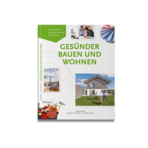 Gesünder Bauen und Wohnen: Ratgeber für Baufamilien und Renovierer