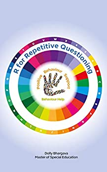 R for Repetitive Questioning: Positive Behaviour Support (A - Z of Challenging Behaviours Book 14) by [Dolly Bhargava]