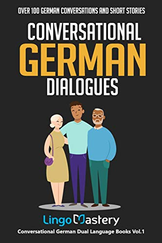 Conversational German Dialogues: Over 100 German Conversations and Short Stories (Conversational German Dual Language Books, Band 1)