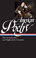 American Poetry: The Seventeenth and Eighteenth Centuries (LOA #178) (Library of America: The  American Poetry Anthology)
