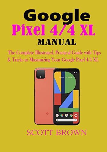 Google Pixel 4/4 XL Manual: The Complete Illustrated, Practical Guide with Tips & Tricks to Maximizing your Google Pixel 4 and 4 XL (English Edition)