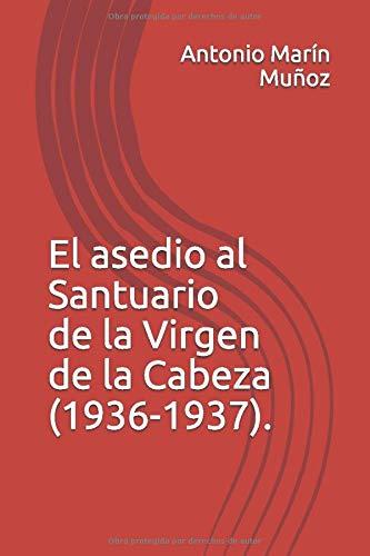 El asedio al Santuario de la Virgen de la Cabeza (1936-1937).