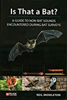 Is That a Bat?: A Guide to Non-Bat Sounds Encountered During Bat Surveys (Bat Biology and Conservation)