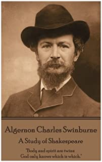 "Algernon Charles Swinburne - A Study of Shakespeare: ""body and Spirit Are Twins: God Only Knows Which Is Which."""