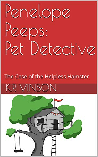 Penelope Peeps: Pet Detective: The Case of the Helpless Hamster (English Edition)