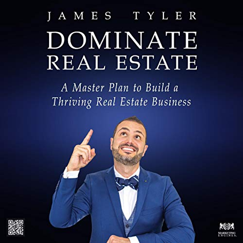 Dominate Real Estate: A Master Plan to Build a Thriving Real Estate Business audiobook cover art