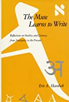 Muse Learns to Write: Reflections of Orality and Literacy from Antiquity to the Present