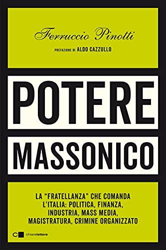 """Potere massonico: La """"fratellanza"""" che comanda l'Italia: politica, finanza, industria, mass media, magistratura, crimine organizzato"""