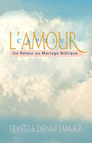 Couverture du livre L'amour Captivé: Un Retour au Mariage Biblique