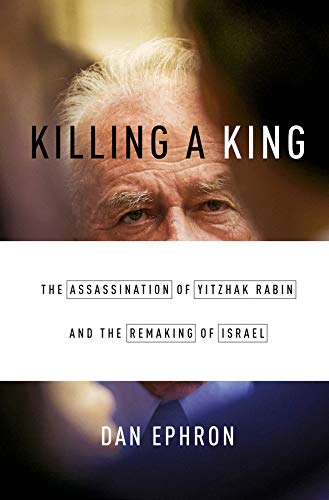 Image of Killing a King: The Assassination of Yitzhak Rabin and the Remaking of Israel