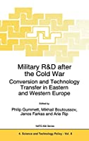 Military R&D after the Cold War: Conversion and Technology Transfer in Eastern and Western Europe (Nato Science Partnership Subseries: 4 (6))