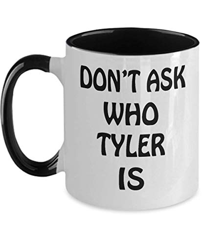 Tyler Two Tone 11oz Mug Name Don't Ask Who Tyler Is Unique Inspirational Sarcasm Gift For Husband,ao3017