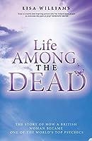 Life Among the Dead. Lisa Williams