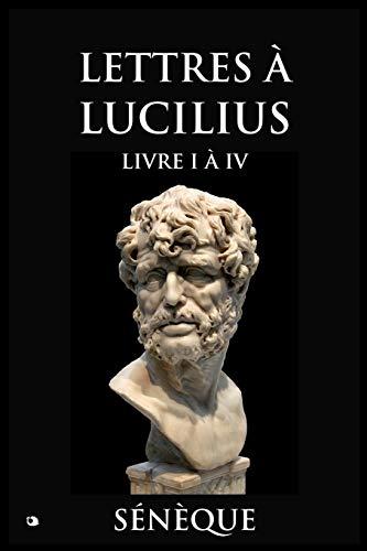 Lettres à Lucilius: Livre I à IV