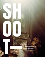 Shoot: Photography of the Moment
