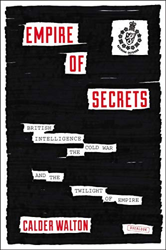 Image of Empire of Secrets: British Intelligence, the Cold War, and the Twilight of Empire