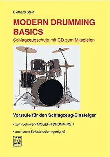 Modern Drumming. Schlagzeugschule mit CD zum Mitspielen / Modern Drumming. Schlagzeugschule mit CD zum Mitspielen: Basics. Vorstufe für den ... Vorstufe für den Schlagzeug-Einsteiger