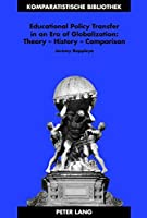 Educational Policy Transfer in an Era of Globalization: Theory - History - Comparison (Komparatistische Bibliothek / Comparative Studies Series / Bibliotheque D'etudes Comparatives)