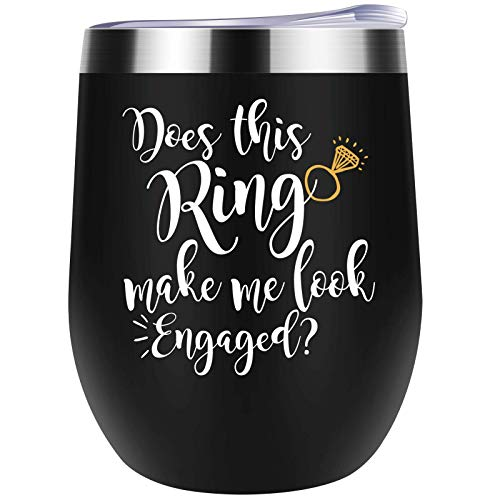 Funny Engagement gifts Does This Ring Make Me Look Engaged Novelty Wine Tumbler For Men Women Birthday Festival Christmas Engagement 12 OZ