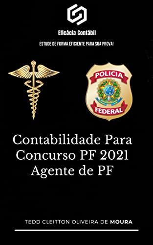 CONTABILIDADE PARA CONCURSO PF 2021 - AGENTE DE PF: Estude de forma eficiente para sua prova (Contabilidade Para Concursos)