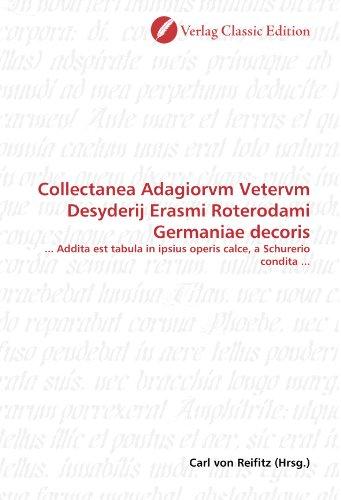 Collectanea Adagiorvm Vetervm Desyderij Erasmi Roterodami Germaniae decoris: ... Addita est tabula in ipsius operis calce, a Schurerio condita ...