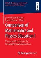 Comparison of Mathematics and Physics Education I: Theoretical Foundations for Interdisciplinary Collaboration (MINTUS – Beitraege zur mathematisch-naturwissenschaftlichen Bildung)