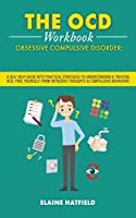 The OCD Workbook: A Self Help Guide - With Practical Strategies- to Understanding and Treating OCD. Free Yourself: A Self Help Guide - With Practical Strategies- to Understanding and Treating OCD: A Self Help Guide - With Practical Strategies- to Underst
