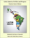 Latin America: Its Rise and Progress (English Edition)