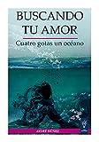 Buscando tu amor: Cuatro gotas, un océano